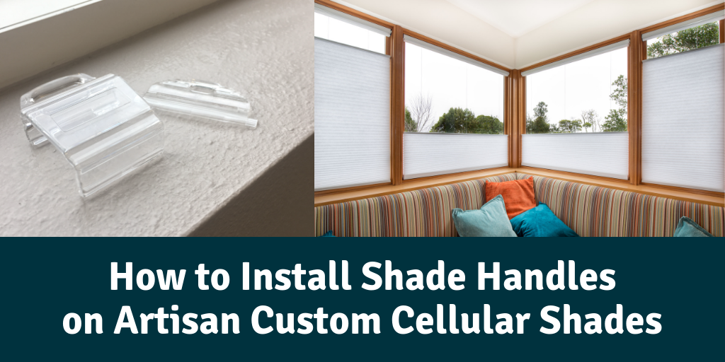 How to Install Shade Handles on Artisan Custom Cellular Shades