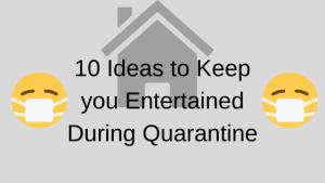 10 Ideas for the Quarantine