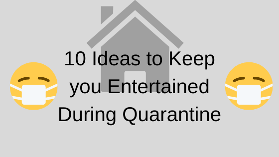 10 Ideas for the Quarantine